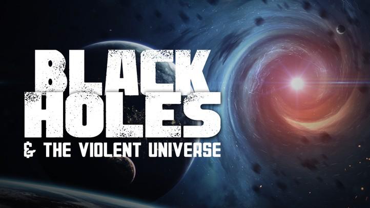 Black Holes, Violent Universe