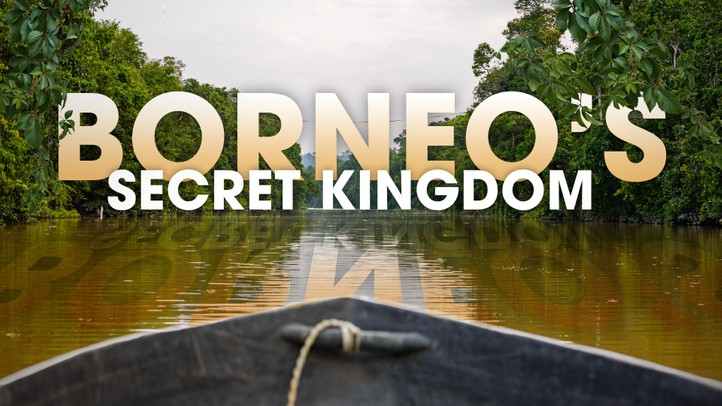 Borneo's Secret Kingdom