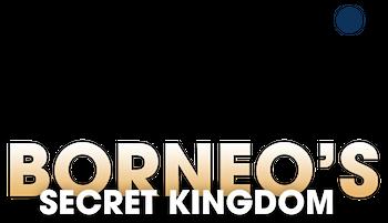 Borneo's Secret Kingdom