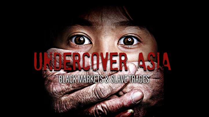 Undercover Asia: Black Markets and Slave Trades