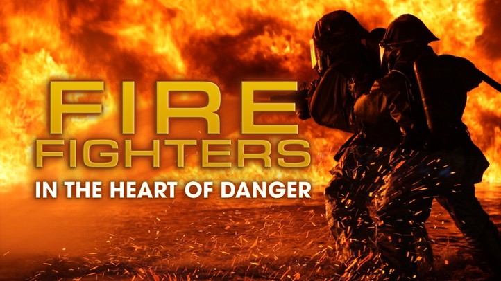 Firefighters: In the Heart of Danger