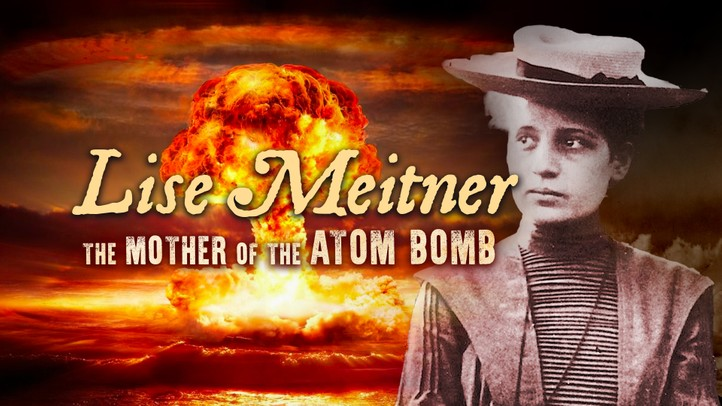Lise Meitner: The Mother of the Atom Bomb