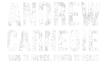 Andrew Carnegie: Rags to Riches, Power to Peace