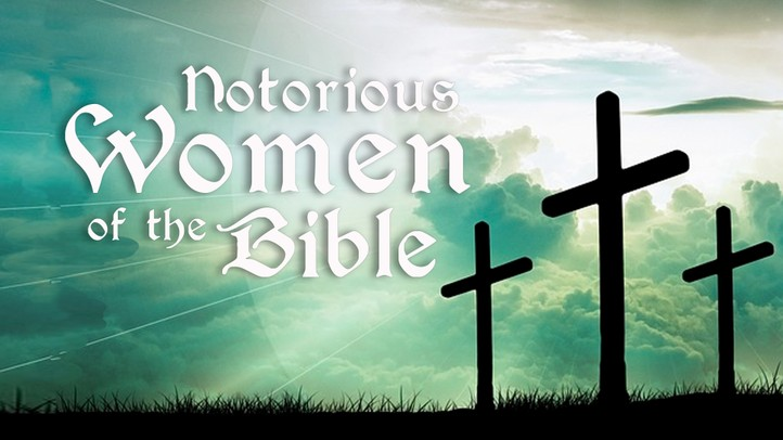 Notorious Women of the Bible