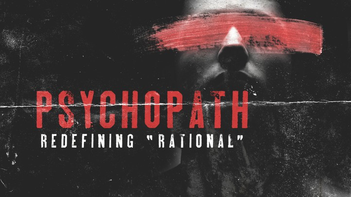 Psychopath: Redefining Rational