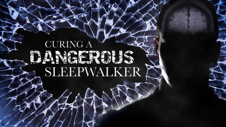 Curing a Dangerous Sleepwalker