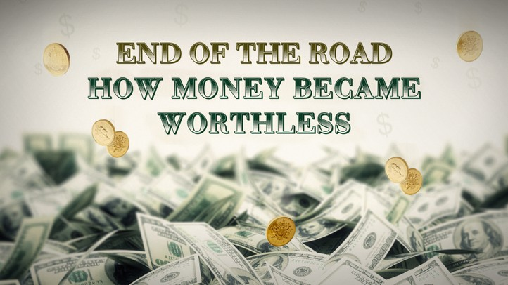 End of the Road: How Money Became Worthless