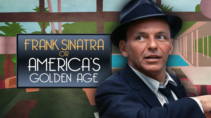 Frank Sinatra or America's Golden Age