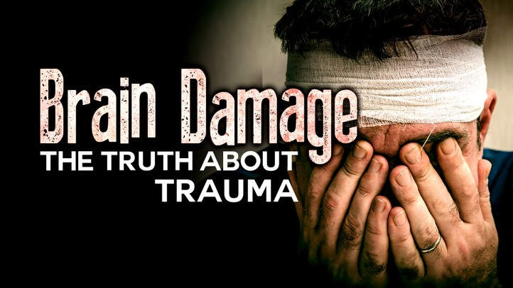 Brain Damage: The Truth About Trauma