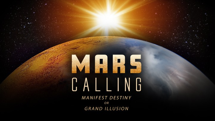 Mars Calling: Manifest Destiny or Grand Illusion