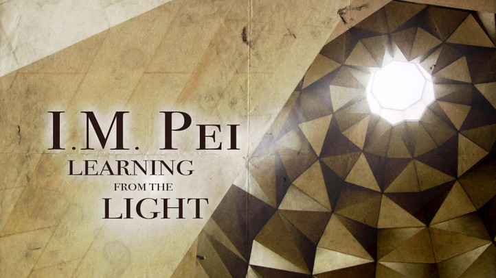 I.M. Pei: Learning from the Light