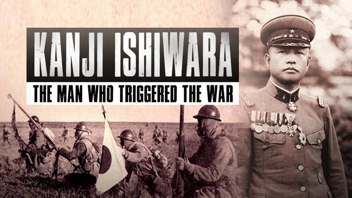 Kanji Ishiwara: The Man Who Triggered the War