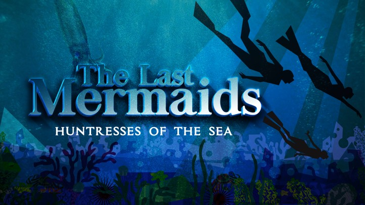 The Last Mermaids: Huntresses of the Sea