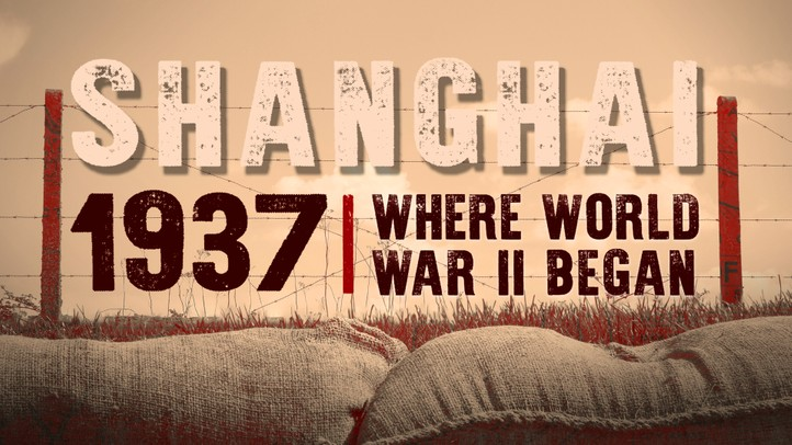 Shanghai 1937: Where World War II Began