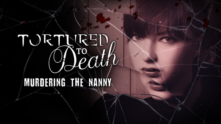Tortured to Death: Murdering the Nanny