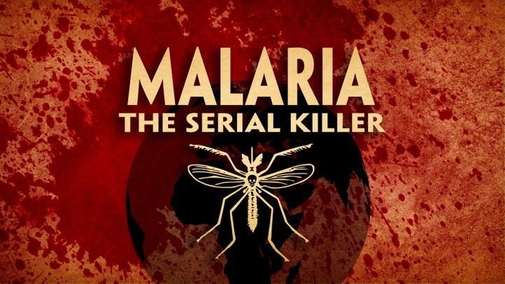 Malaria: The Serial Killer