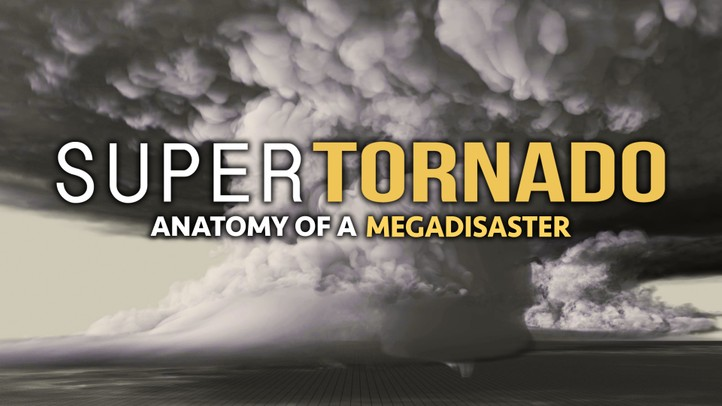 SuperTornado: Anatomy of a Mega Disaster 4k