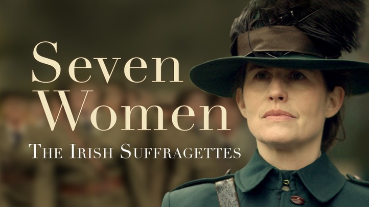 Seven Women: The Irish Suffragettes