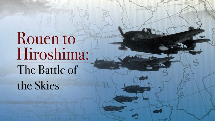 Rouen to Hiroshima: Battle of the Skies