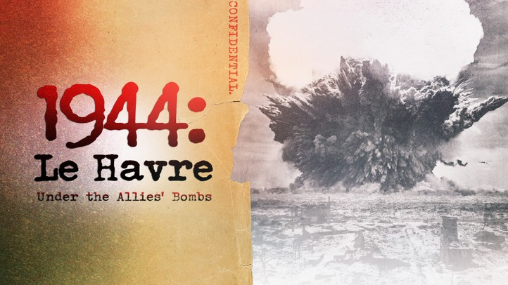 1944: Le Havre Under the Allies' Bombs