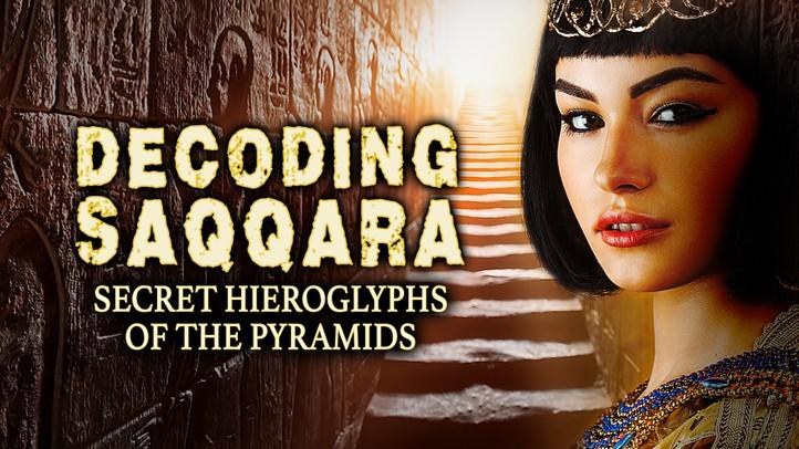 Decoding Saqqara: The Secret Hieroglyphs of the Pyramids