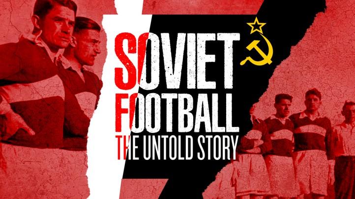 Soviet Football: The Untold Story