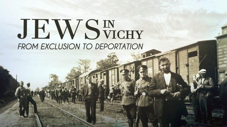 Jews in Vichy: From Exclusion to Deportation